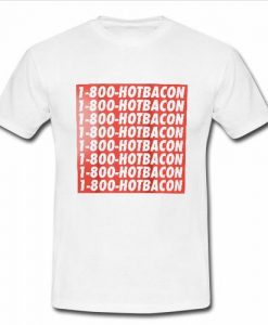 1-800 Hotbacon T shirt