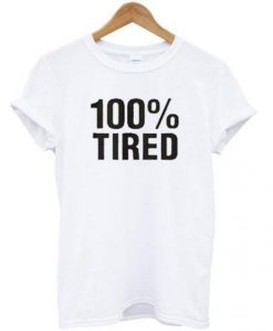 100 % Tired T-shirt