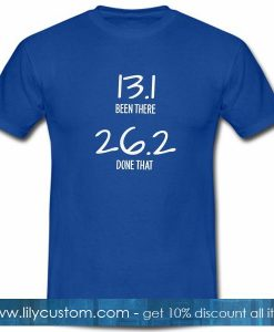 13 1 Been There 26 2 Done That T Shirt