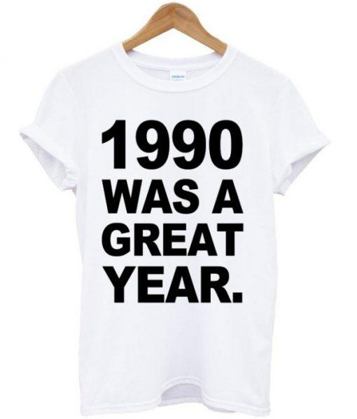 1990 Was A Great Year T-shirt