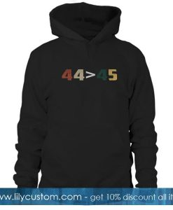 44 Is Greater Than 45 Hoodie