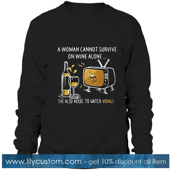 A woman cannot survive Sweatshirt