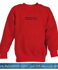 Absolute Filth But Still Cute Sweatshirt