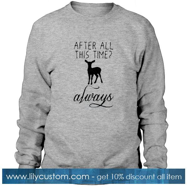 After All This Time Always  Sweatshirt