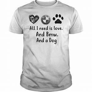 All I Need Is Love And BMW And A Dog T-Shirt  SU