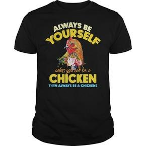 Always be yourself unless you can be a chicken then always be a chicken  T Shirt SU