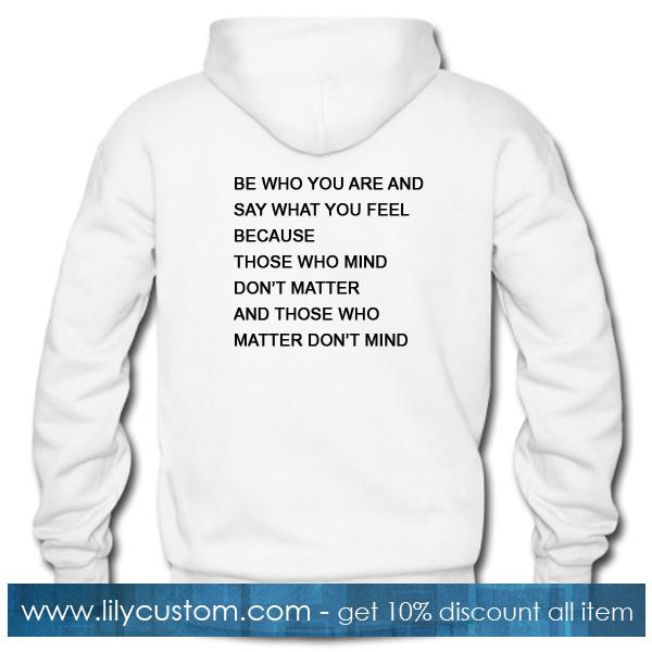 Be Who You Are And Say What You Feel Quotes Hoodie Back