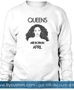 'Beyonce' Queens Are Born In April Sweatshirt