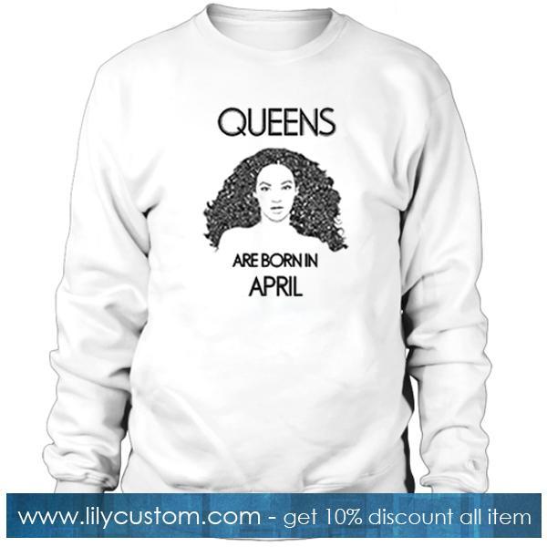 'Beyonce' Queens Are Born In April Sweatshirt