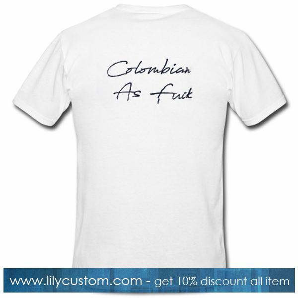 Colombian As Fuck T Shirt Back