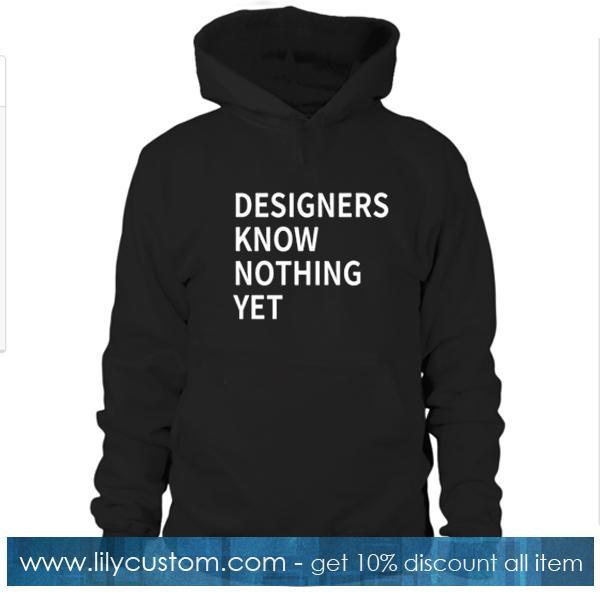 Designer Know Nothing Yet Hoodie