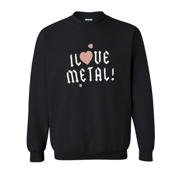I Love Metal sweatshirt  SU