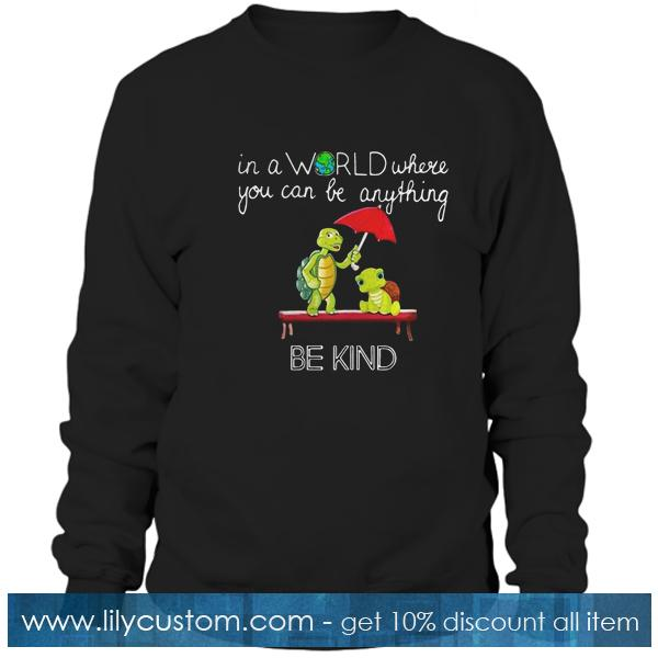 In the world where you Sweatshirt
