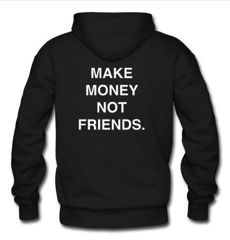 Make money not friends hoodie back