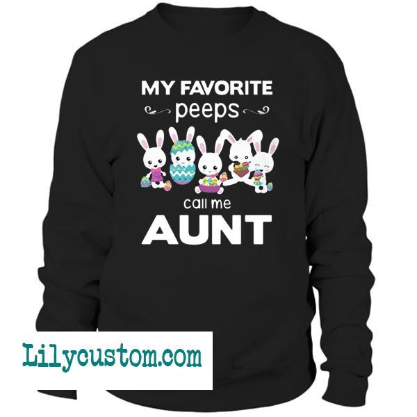 My favorite peeps call me aunt Sweatshirt