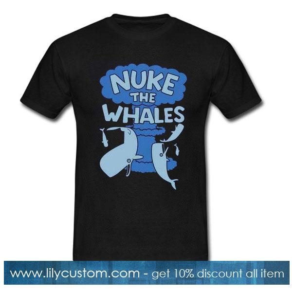 Nuke The Whales T-Shirt