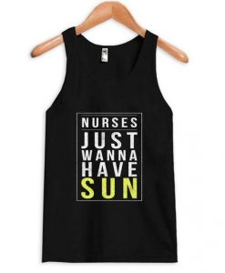 Nurses Just Wanna Have Sun Tanktop