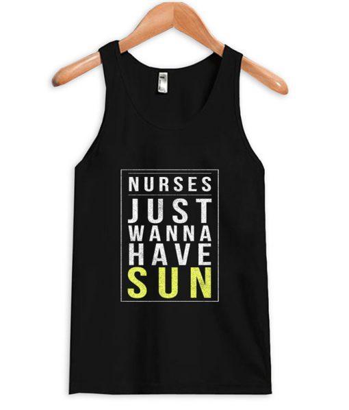Nurses Just Wanna Have Sun Tanktop