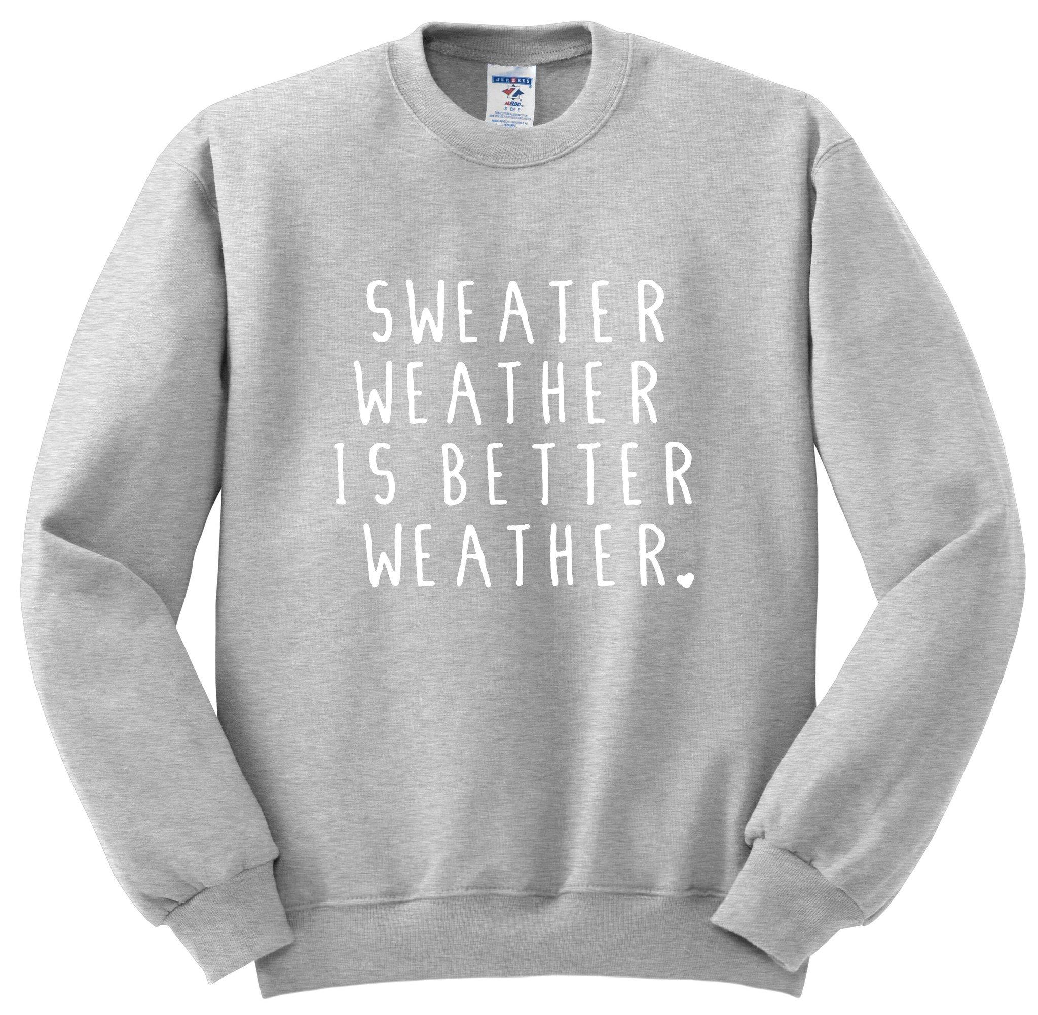 Sweater Weather is better sweatshirt