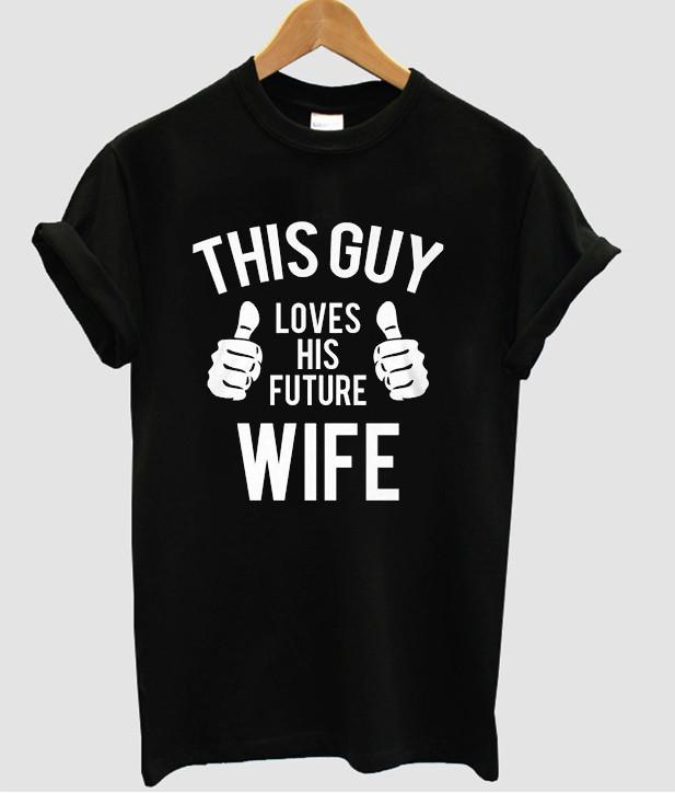 This guy loves his future wife t shirt