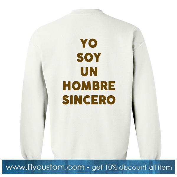 Yo Soy Un Hombre Sincero Sweatshirt Back