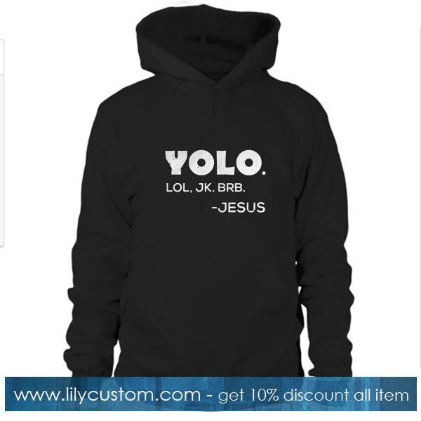 Yolo Lol Jk Brb Jesus Hoodie