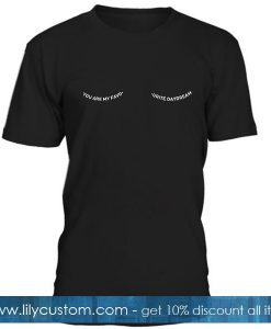 You Are My Favourite Daydream Lashes Tshirt