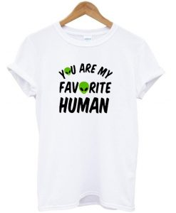 You Are My Favourite Human shirt