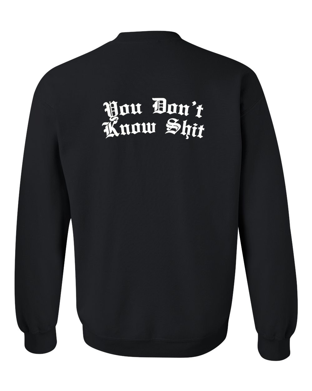 You don't know shit sweatshirt back