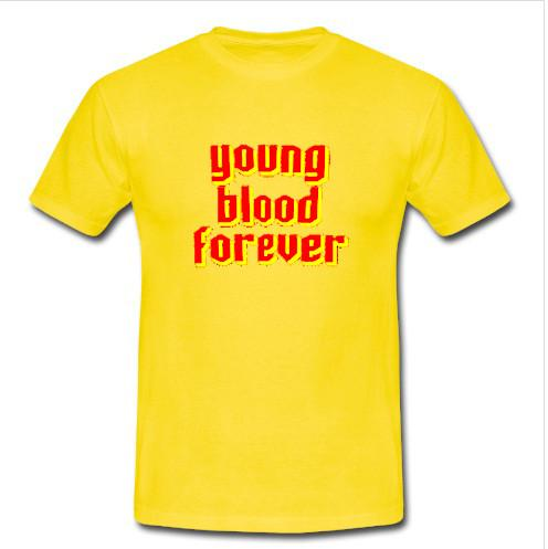 Young Blood Forever T Shirt