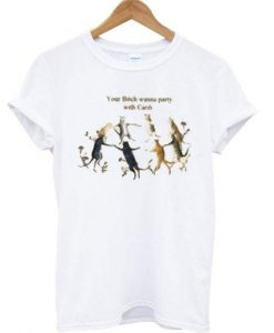 Your Bitch Wanna Party With Cardi T Shirt  SU