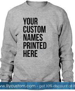 Your Custom Names Printed Here Sweatshirt