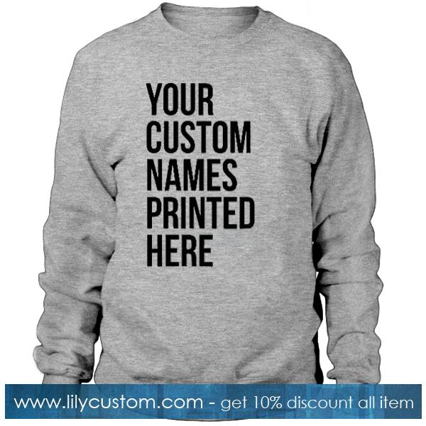 Your Custom Names Printed Here Sweatshirt