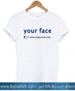 Your Face 3 Million People Dislike Tshirt