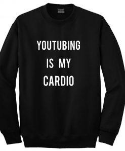 Youtubing is my cardio Sweatshirt