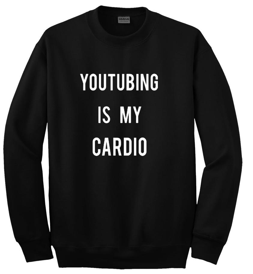 Youtubing is my cardio Sweatshirt