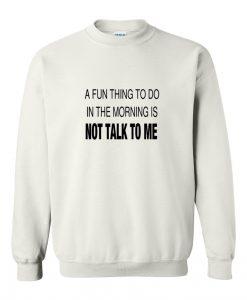 a fun thing to do in the morning sweatshirt