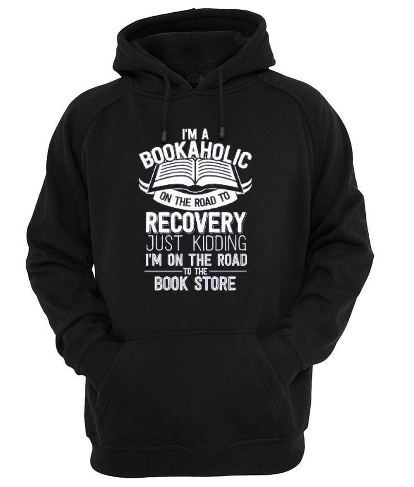 i'm a bookaholic on the road to recovery Hoodie