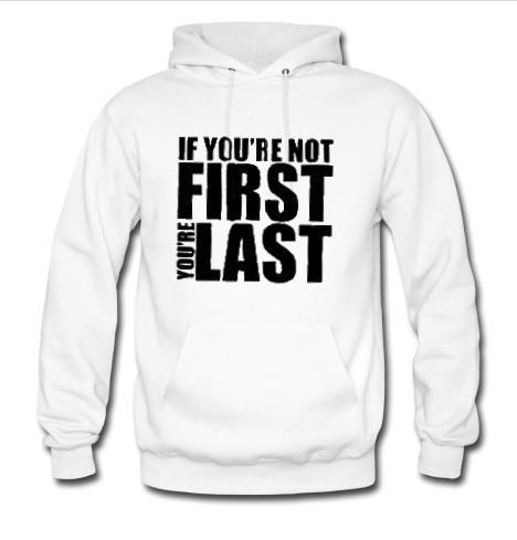 if you are not first you're last hoodie