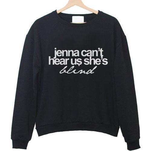 jenna can't hear us she's blind