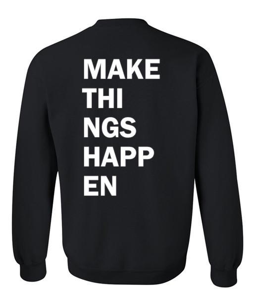 make things happen sweatshirt