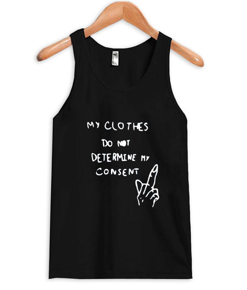 my clothes do not determine my consent tanktop