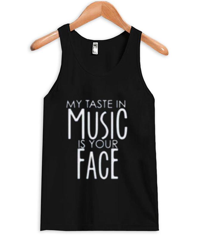 my taste in music is your face t-shirt