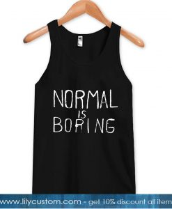 normal is boring tanktop