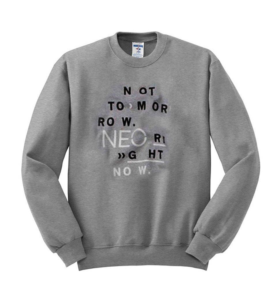 not tomorrow neo right now sweatshirt