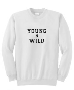 young N Wild sweatshirt