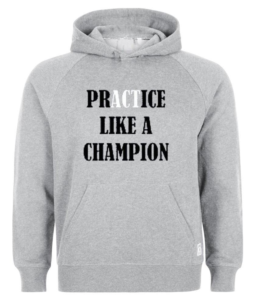 practice like a champion hoodie
