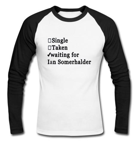 single taken wainting for i an somerhalder raglan longsleeve t shirt