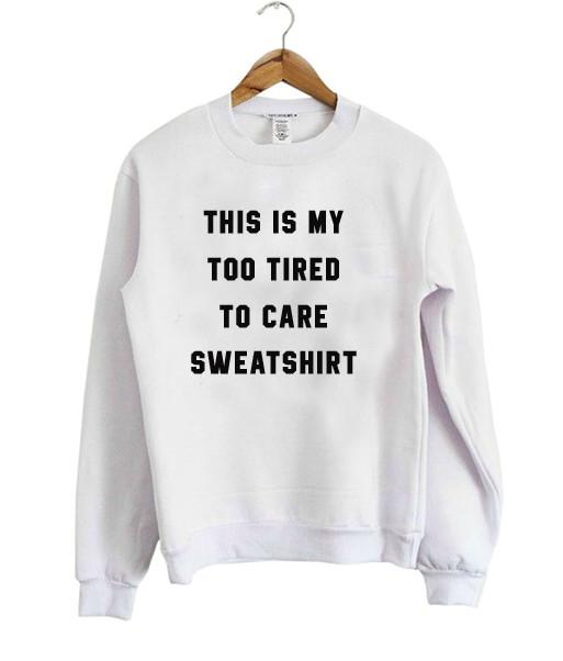 this is my too tired to care sweatshirt
