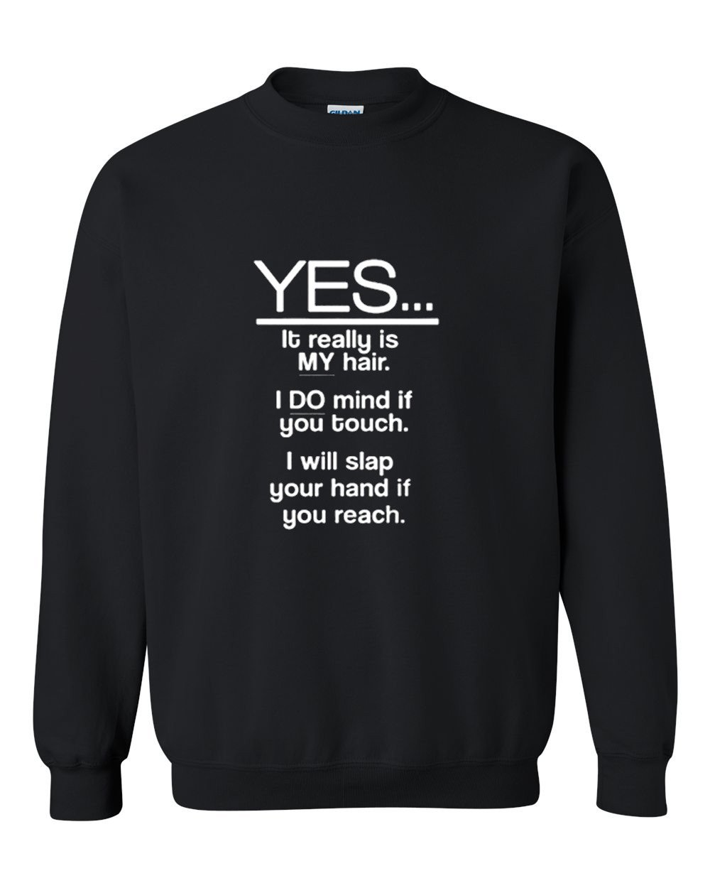 yes it realy is my hair Sweatshirt